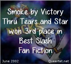 Awards - Summer 2002 - Best Slash (3rd Place) - Smoke
