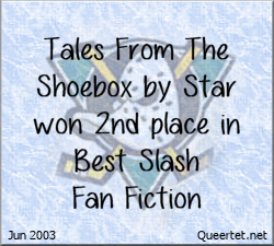 Awards - Summer 2003 - Best Slash (2nd Place) - Tales From The Shoebox